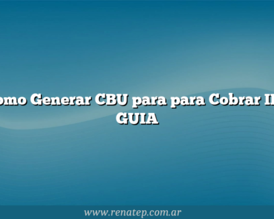 Como Generar CBU para para Cobrar IFE  GUIA
