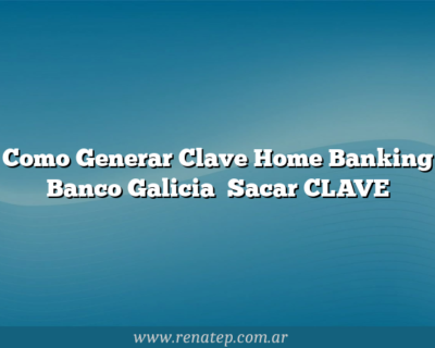 Como Generar Clave Home Banking Banco Galicia   Sacar CLAVE