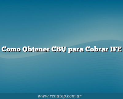 Como Obtener CBU para Cobrar IFE