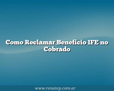 Como Reclamar Beneficio IFE no Cobrado