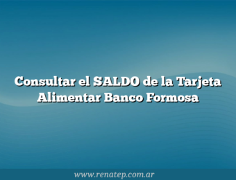 Consultar el SALDO de la Tarjeta Alimentar Banco Formosa