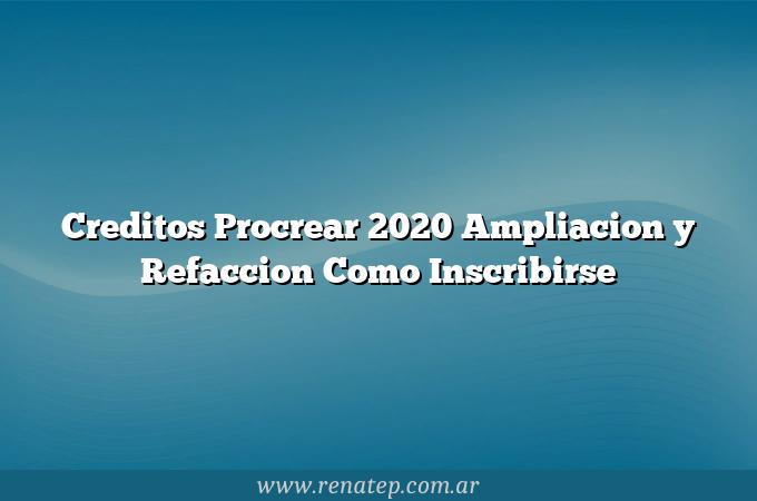 Creditos Procrear 2020 Ampliacion y Refaccion  Como Inscribirse