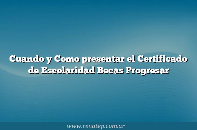 Cuando y Como presentar el Certificado de Escolaridad Becas Progresar
