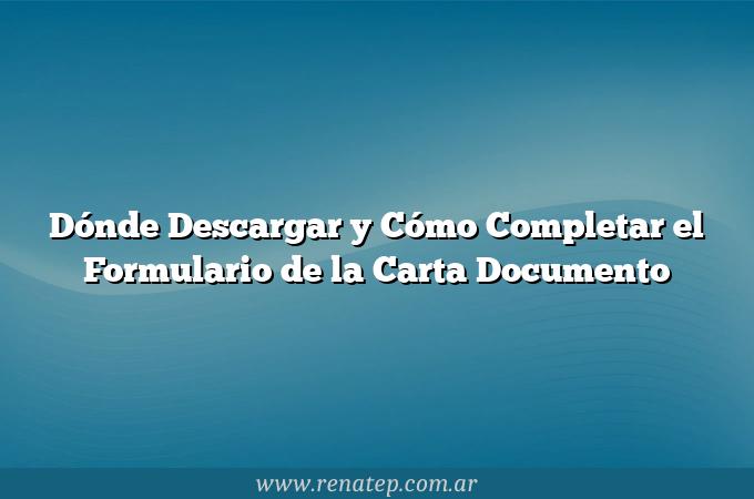 Dónde Descargar y Cómo Completar el Formulario de la Carta Documento