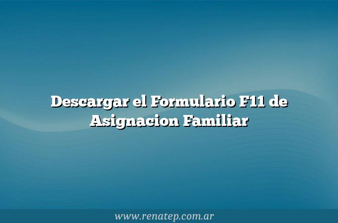 Descargar el Formulario F11 de Asignacion Familiar