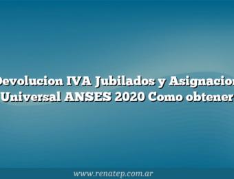 Devolucion IVA Jubilados y Asignacion Universal ANSES 2020  Como obtener