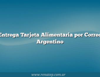 Entrega Tarjeta Alimentaria por Correo Argentino