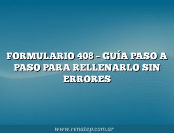 FORMULARIO 408 –  GUÍA PASO A PASO PARA RELLENARLO SIN ERRORES