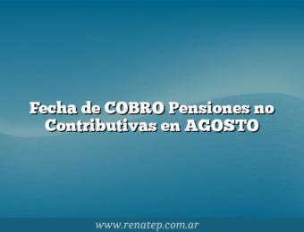 Fecha de COBRO Pensiones no Contributivas en AGOSTO