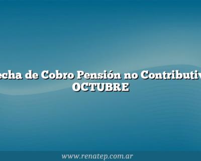 Fecha de Cobro Pensión no Contributiva OCTUBRE