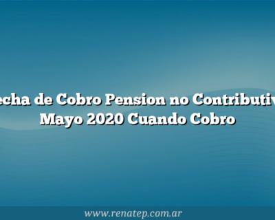 Fecha de Cobro Pension no Contributiva Mayo 2020  Cuando Cobro