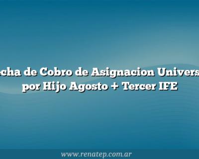 Fecha de Cobro de Asignacion Universal por Hijo Agosto + Tercer IFE