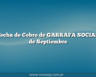 Fecha de Cobro de GARRAFA SOCIAL de Septiembre