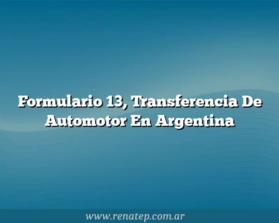 Formulario 13, Transferencia De Automotor En Argentina