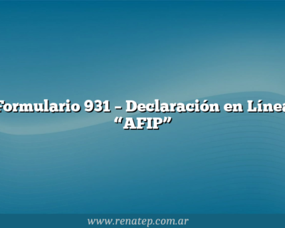 """Formulario 931  – Declaración en Línea """"AFIP"""""""