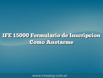 IFE 15000 Formulario de Inscripcion Como Anotarme
