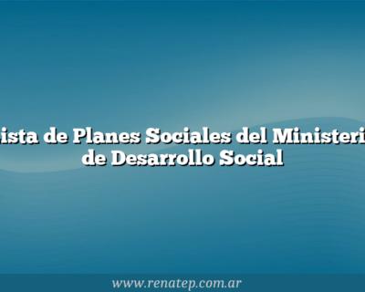 Lista de Planes Sociales del Ministerio de Desarrollo Social