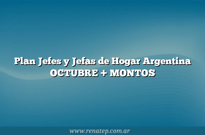 Plan Jefes y Jefas de Hogar  Argentina OCTUBRE + MONTOS
