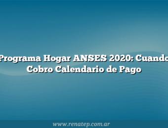 Programa Hogar ANSES 2020:  Cuando Cobro  Calendario de Pago