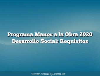 Programa Manos a la Obra 2020 Desarrollo Social: Requisitos