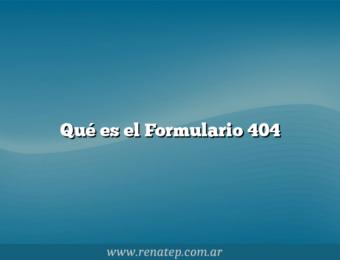 Qué es el Formulario 404