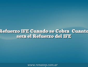Refuerzo IFE  Cuando se Cobra   Cuanto sera el Refuerzo del IFE