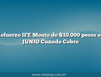 Refuerzo IFE Monto de $10.000 pesos en JUNIO  Cuando Cobro