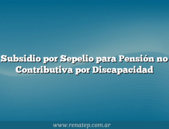 Subsidio por Sepelio para Pensión no Contributiva por Discapacidad
