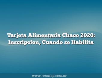 Tarjeta Alimentaria Chaco 2020: Inscripcion,  Cuando se Habilita