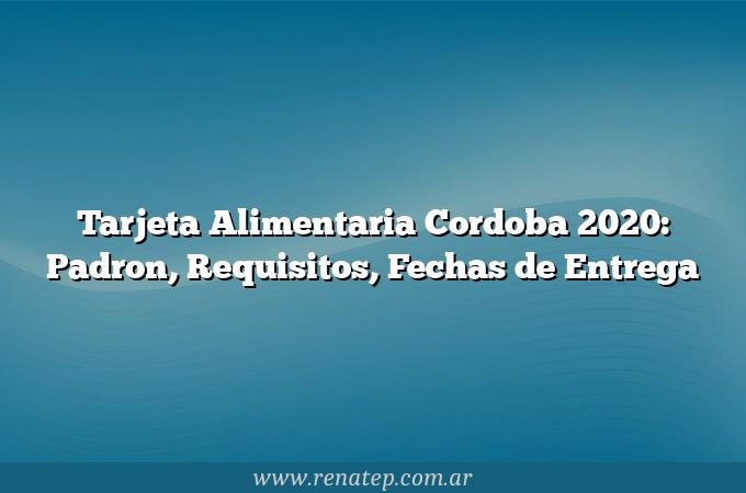 Tarjeta Alimentaria Cordoba 2020: Padron, Requisitos, Fechas de Entrega