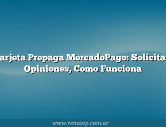 Tarjeta Prepaga MercadoPago: Solicitar, Opiniones,  Como Funciona