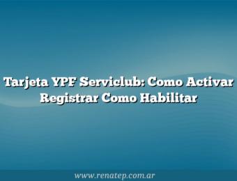 Tarjeta YPF Serviclub:  Como Activar  Registrar  Como Habilitar