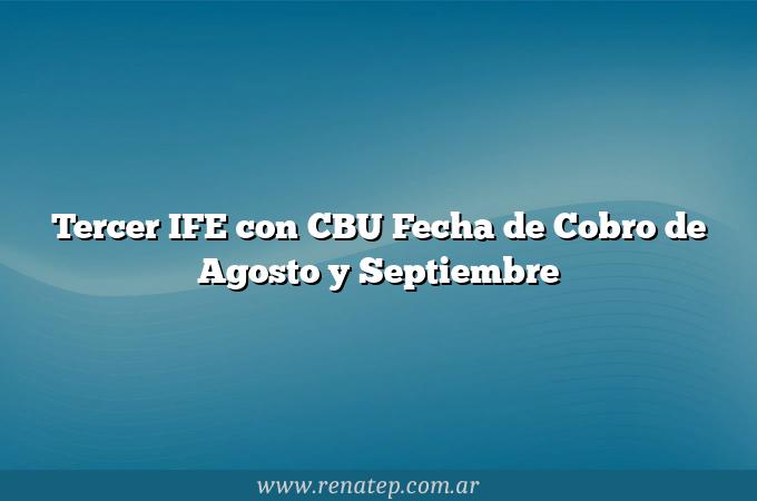 Tercer IFE con CBU Fecha de Cobro de Agosto y Septiembre